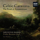 Play & Download Celtic Caravans - The Road To Romanticisim by Julianne Baird | Napster
