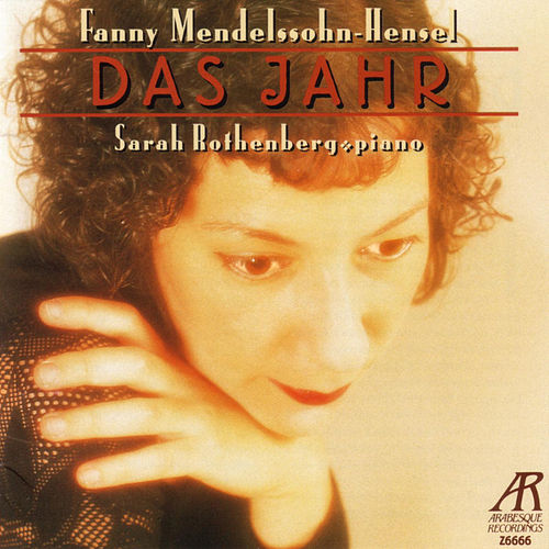 Das Jahr by Fanny Mendelssohn-Hensel by Sarah Rothenberg