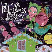 The Most Fabulous Classical Christmas Album Ever! by Various Artists