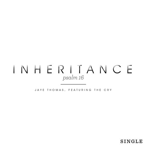 Play & Download Inheritance (Psalm 16) [feat. the Cry] by Jaye Thomas | Napster