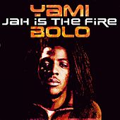 Play & Download Jah Is the Fire by Yami Bolo | Napster