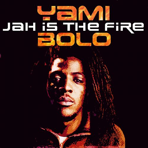 Jah Is the Fire by Yami Bolo