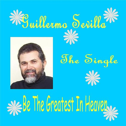 Be the Greatest in Heaven by Guillermo Sevilla