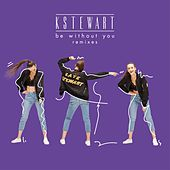 Play & Download Be Without You (Remixes) by KStewart | Napster