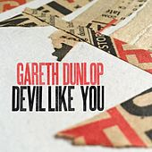 Devil Like You by Gareth Dunlop