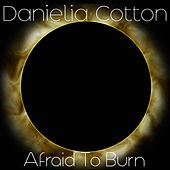 Afraid to Burn by Danielia Cotton
