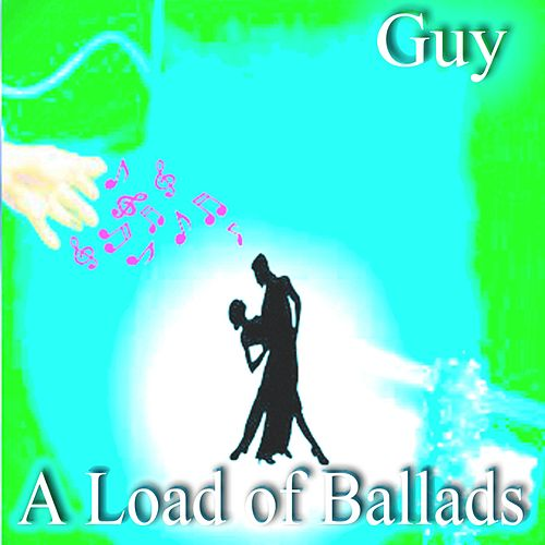 A Load of Ballads by Guy
