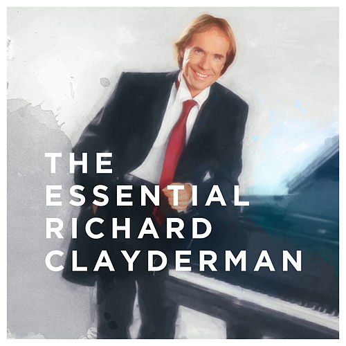 The Essential Richard Clayderman by Richard Clayderman