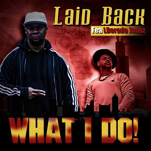 Play & Download What I Do! (feat. Ldorado Jonez) by Laid Back | Napster