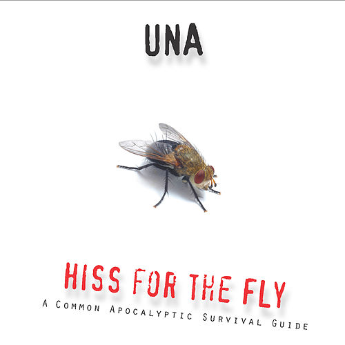 Hiss for the Fly: A Common Apocalyptic Survival Guide by Una