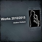 Works: 2010-2015 by Giuliano Perticara