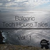 Play & Download Balearic Tech House Tales, Vol. 1 by Various Artists | Napster