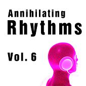 Annihilating Rhythms, Vol. 6 by Various Artists