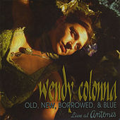 Play & Download Old New Borrowed & Blue (Live at Antone's) by Wendy Colonna | Napster