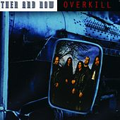 Play & Download Then And Now by Overkill | Napster