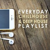 Everyday Chillhouse & Deep House Playlist by Various Artists