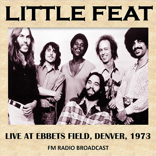 Live at Ebbets Field, Denver, 1973 (Fm Radio Broadcast) von Little Feat