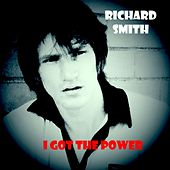 Play & Download I Got the Power by Richard Smith | Napster