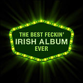 Play & Download The Best Feckin' Irish Music Album Ever by Various Artists | Napster