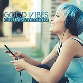 Good Vibes: Chillhouse & Deep House by Various Artists