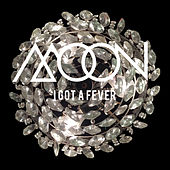 Play & Download I Got a Fever by Moon | Napster