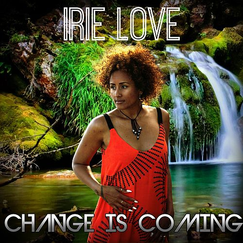 Play & Download Change Is Coming by Irie Love | Napster