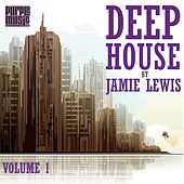 Deep House by Jamie Lewis, Vol. 1 by Various Artists