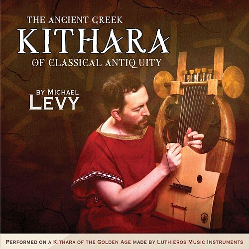 Play & Download The Ancient Greek Kithara of Classical Antiquity by Michael Levy | Napster