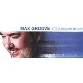 It's a Beautiful Day by Max Groove