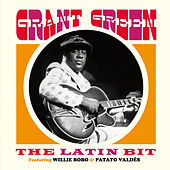 Play & Download The Latin Bit (feat. Willie Bobo & Patato Valdés) [Bonus Track Version] by Grant Green | Napster