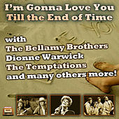 I'm Gonna Love You Till the End of Time by Various Artists