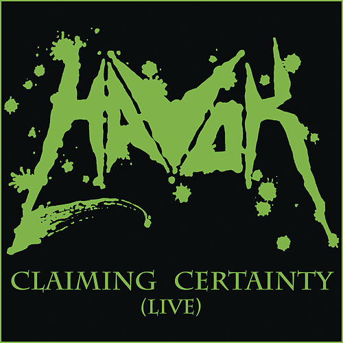 Play & Download Claiming Certainty (live) by Havok | Napster