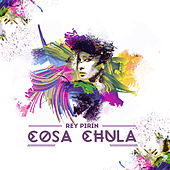 Play & Download Cosa Chula by Rey Pirin | Napster