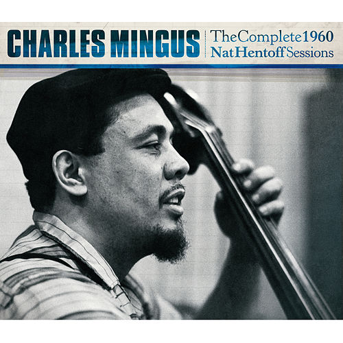 Play & Download The Complete 1960 Nat Hentoff Sessions by Charles Mingus | Napster