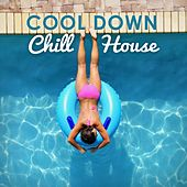 Play & Download Cool Down, Chill House by Various Artists | Napster
