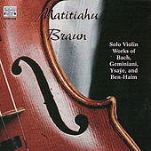 Play & Download Solo Violin Works: Bach, Geminiani, Ysaÿe and Ben-Haim by Matitiahu Braun | Napster