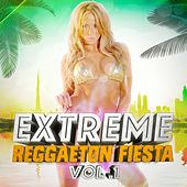 Extreme Reggaeton Fiesta, Vol. 1 by Reggaeton Club