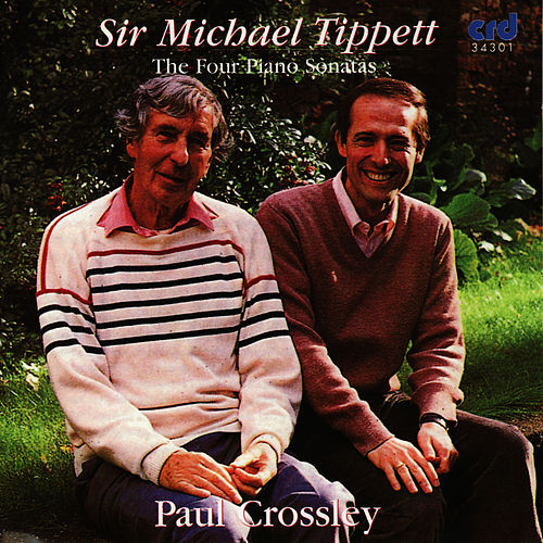 Sir Michael Tippett: The Four Piano Sonatas by Paul Crossley