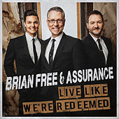 Play & Download Live Like We're Redeemed by Brian Free & Assurance | Napster
