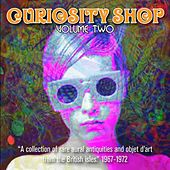 Curiosity Shop, Volume 2: A Collection Of Rare Aural Antiquities And Objet D'art From The British Isles, 1967-1972 by Various Artists