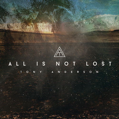 Play & Download All Is Not Lost - Single by Tony Anderson | Napster