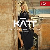 Bach, Messiaen, Pärt, Katt: Organ Works by Katt