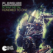 Scrap Metal/Hundred To One by Pleasure