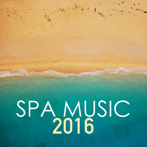 Play & Download Spa Music 2016 - Best Collection of Wellness Center and Hotel Spa, Sauna & Turkish Bath Background Songs by Spa Music Academy | Napster
