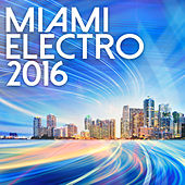 Miami Electro 2016 by Various Artists