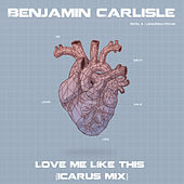 Love Me Like This (Icarus Mix) by Benjamin Carlisle
