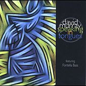 Play & Download Speaking in Tongues (feat. Fontella Bass) by David Murray | Napster