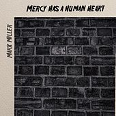 Mercy Has a Human Heart by Mark Miller