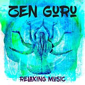 Zen Guru - Relaxing Music to find Peace and Harmony in your Life by Various Artists