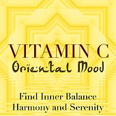 Vitamin C: Ambient Music to Set an Oriental Mood to Find Inner Balance, Harmony and Serenity by Various Artists